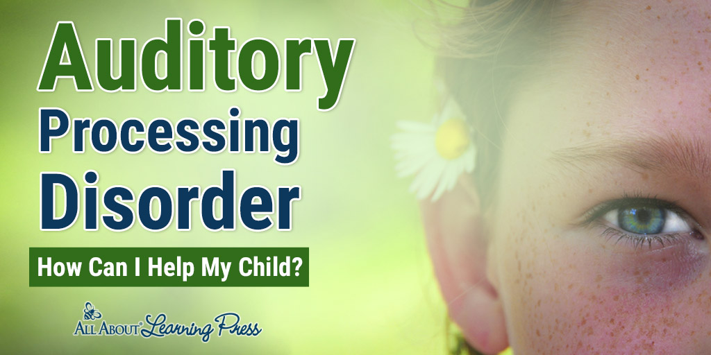 Auditory Processing Disorder: 10 Ways to Help Your Child